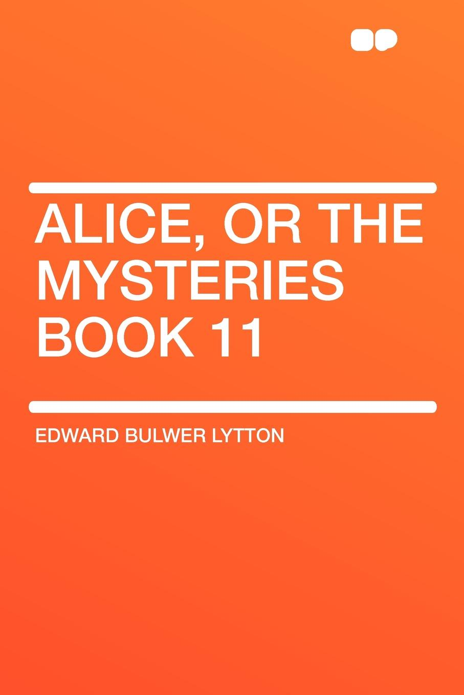 Edward Bulwer Lytton Alice, or the Mysteries Book 11 edward bulwer lytton alice or the mysteries