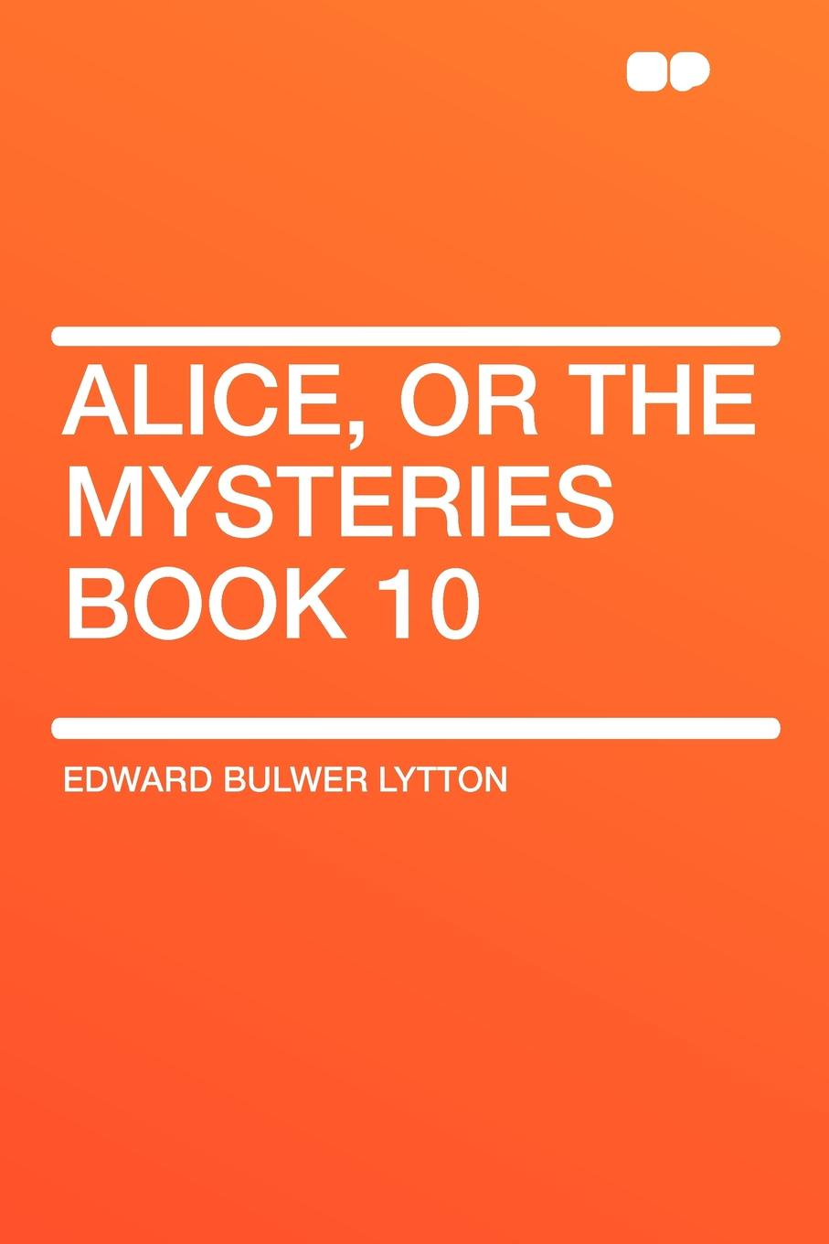 Edward Bulwer Lytton Alice, or the Mysteries Book 10 edward bulwer lytton alice or the mysteries