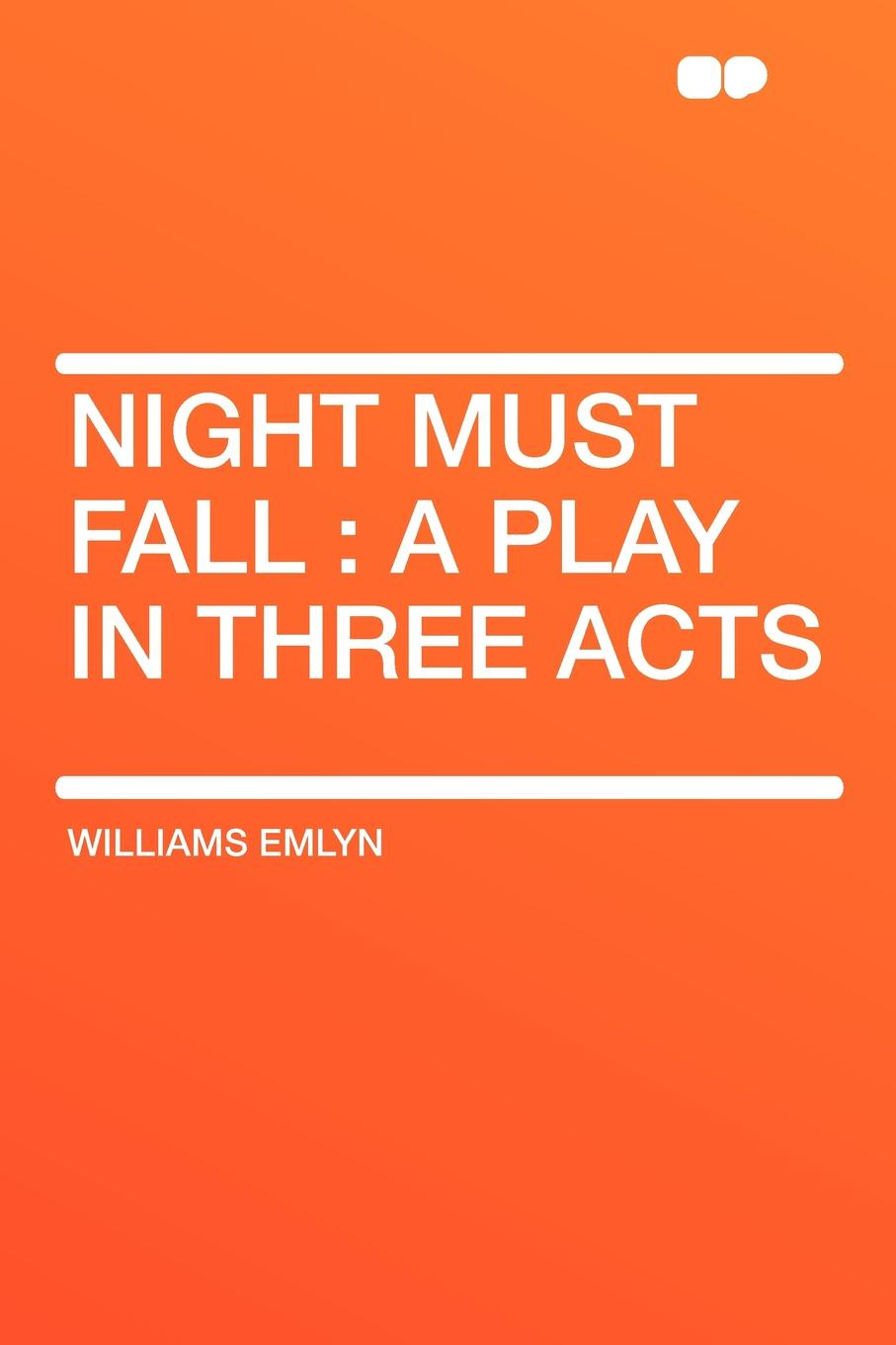 Williams Emlyn Night Must Fall. a Play in Three Acts e a bennett judith a play in three acts