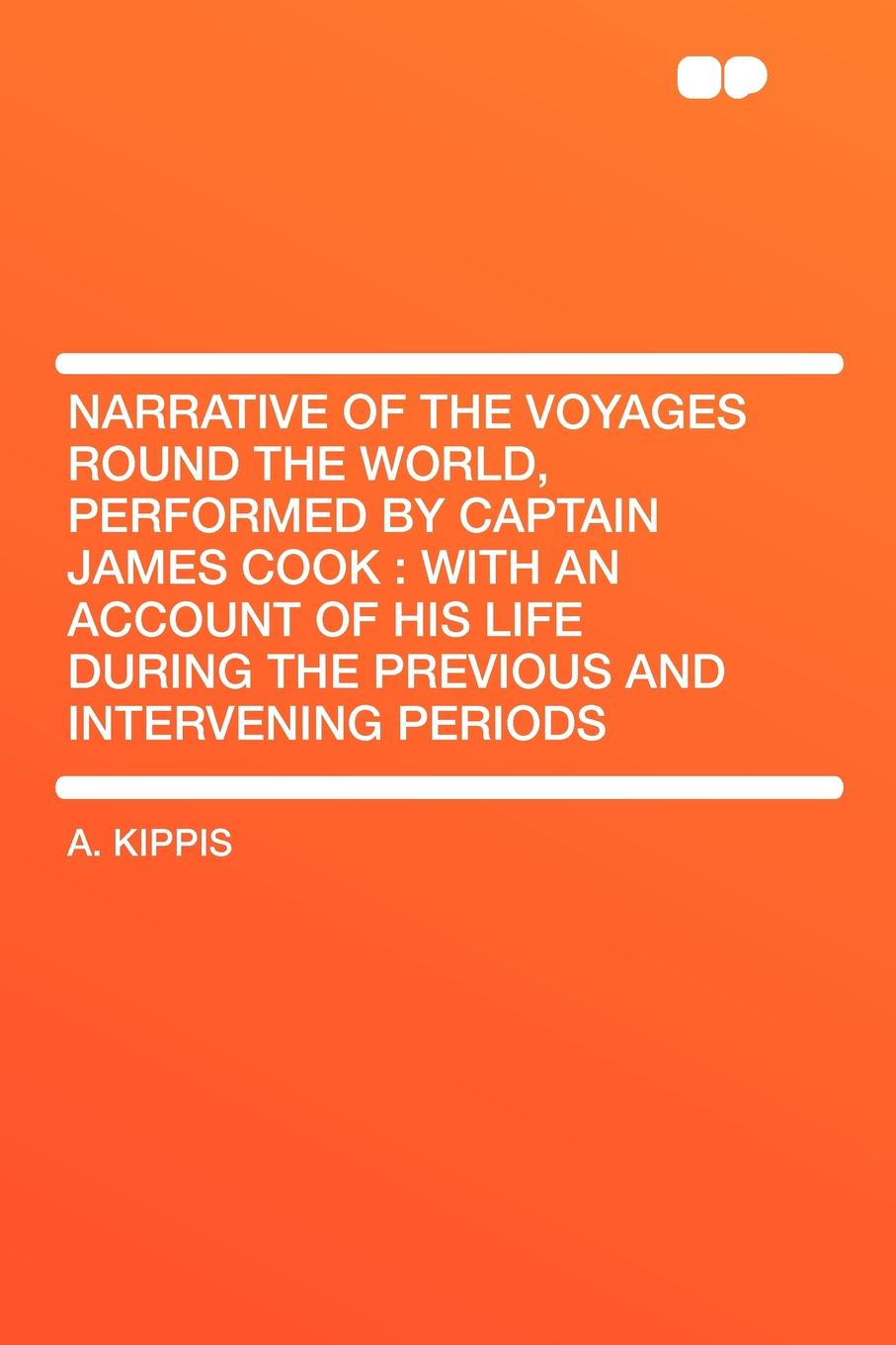 A. Kippis Narrative of the Voyages Round the World, Performed by Captain James Cook. with an Account of His Life During the Previous and Intervening Periods цена в Москве и Питере