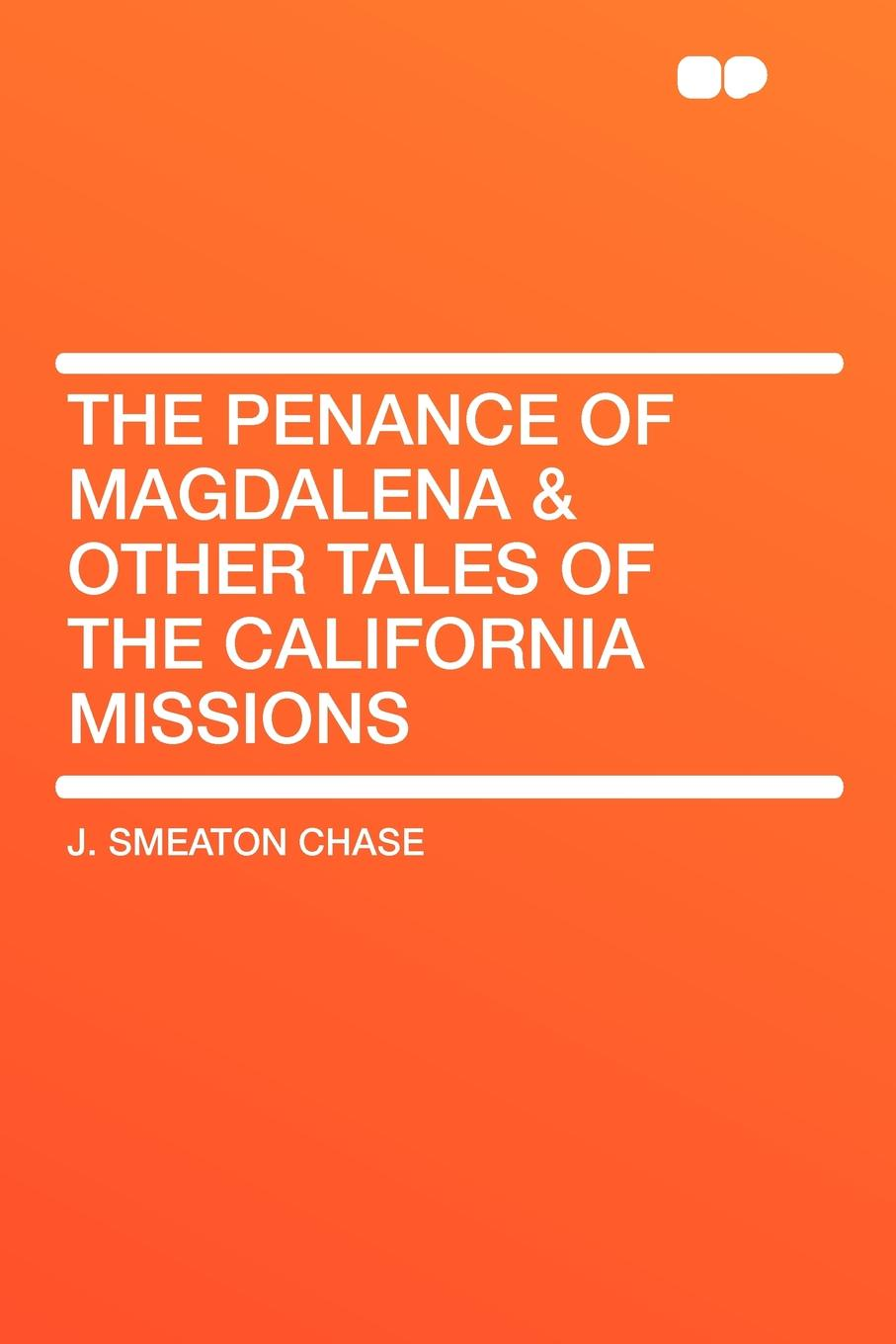 J. Smeaton Chase The Penance of Magdalena & Other Tales of the California Missions magdalena george hals