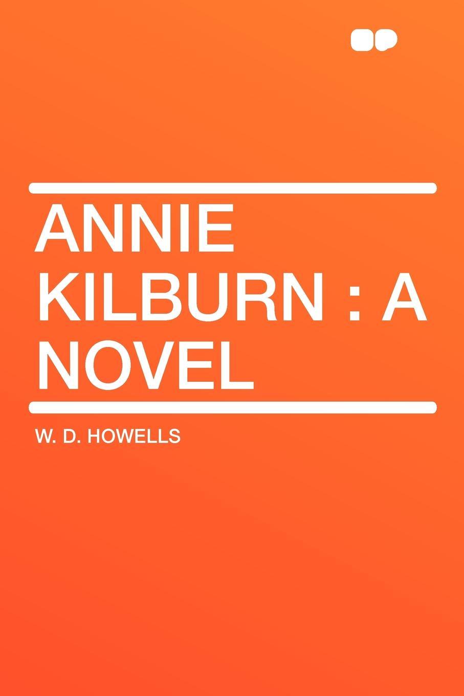 W. D. Howells Annie Kilburn. a Novel недорго, оригинальная цена