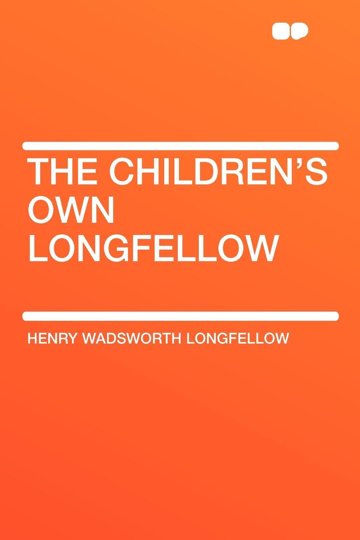 Фото - Henry Wadsworth Longfellow The Children's Own Longfellow henry wadsworth longfellow the poetical works of henry wadsworth longfellow 4