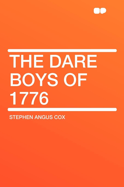 Stephen Angus Cox The Dare Boys of 1776 цена