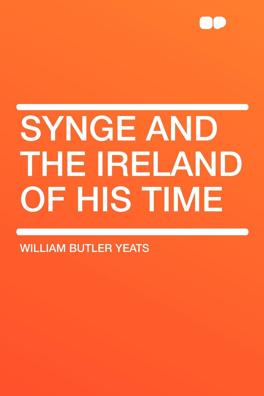 William Butler Yeats Synge and the Ireland of His Time