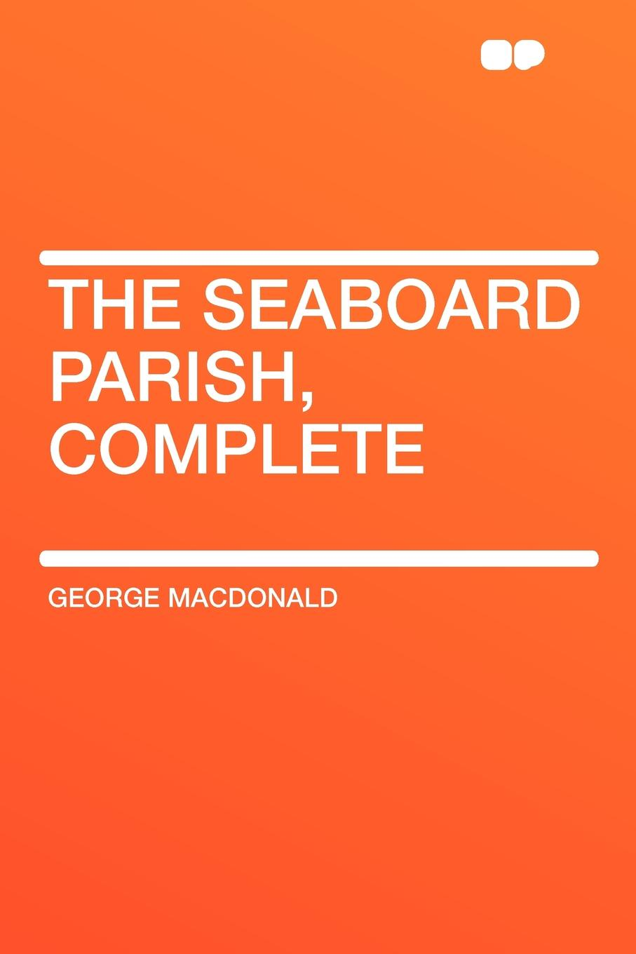 MacDonald George The Seaboard Parish, Complete