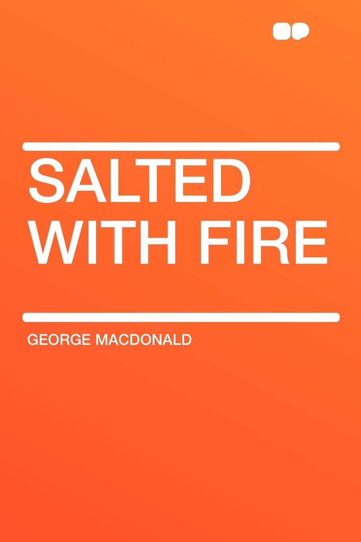 MacDonald George Salted with Fire macdonald george salted with fire microform the story of a minister