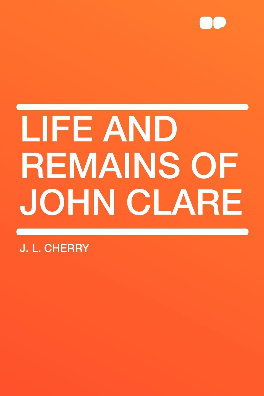 J. L. Cherry Life and Remains of John Clare