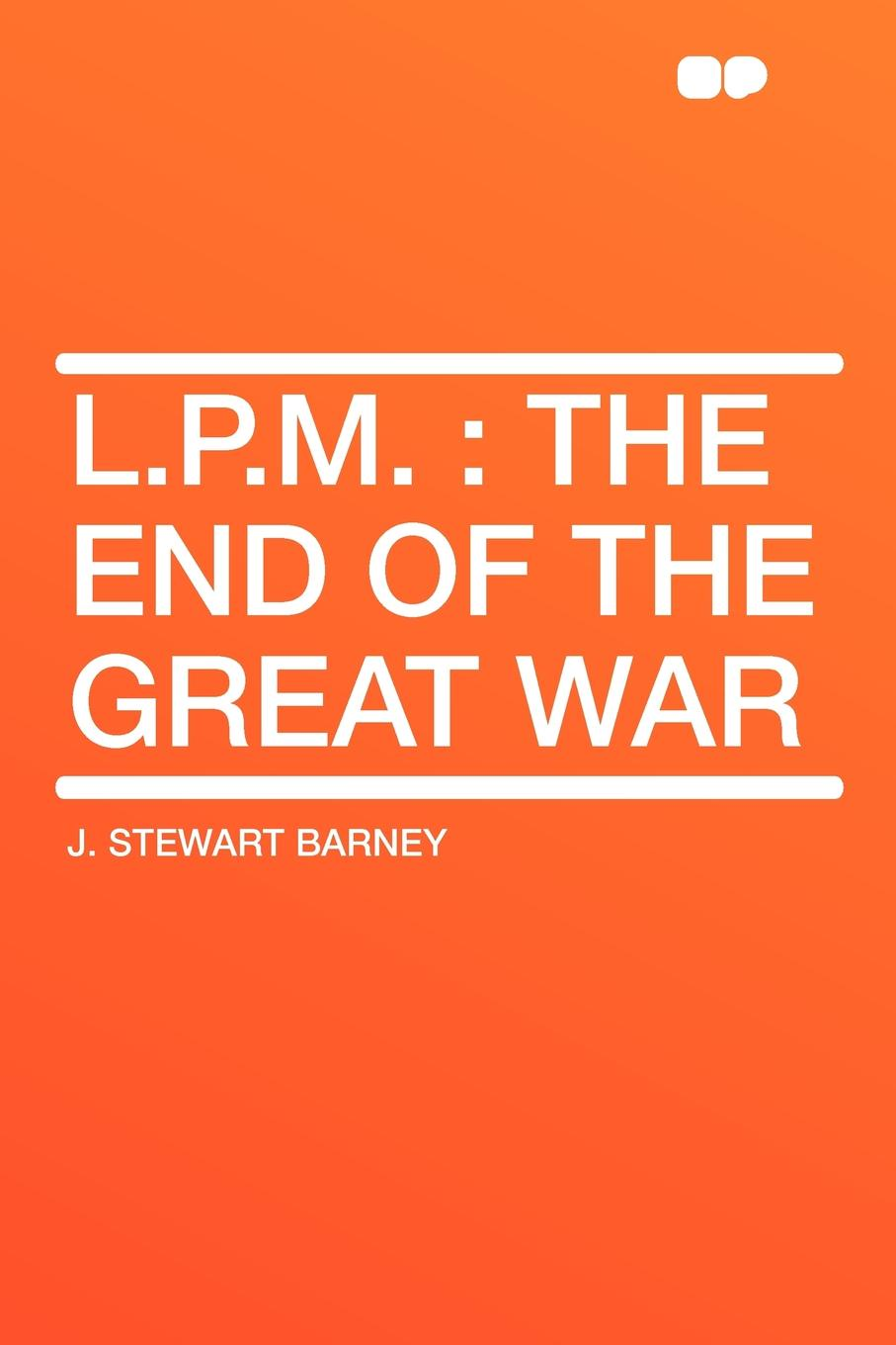 J. Stewart Barney L.P.M. the end of the Great War franzen j the end of the end of the earth