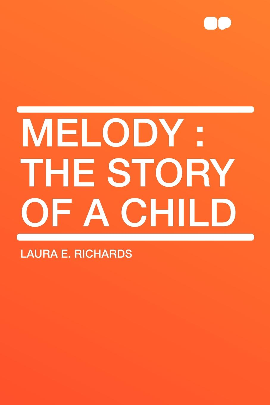 Laura E. Richards Melody. the Story of a Child
