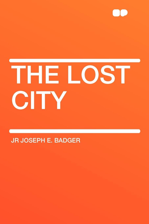 Jr Joseph E. Badger The Lost City karin e juhl lost page 10