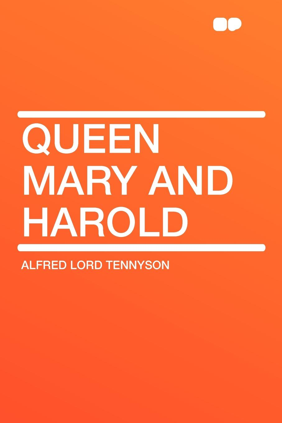 Alfred Lord Tennyson Queen Mary and Harold