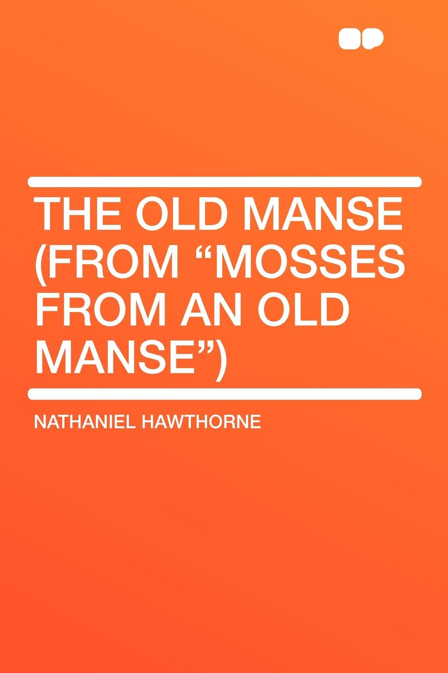 Hawthorne Nathaniel The Old Manse (From Mosses from an Manse)