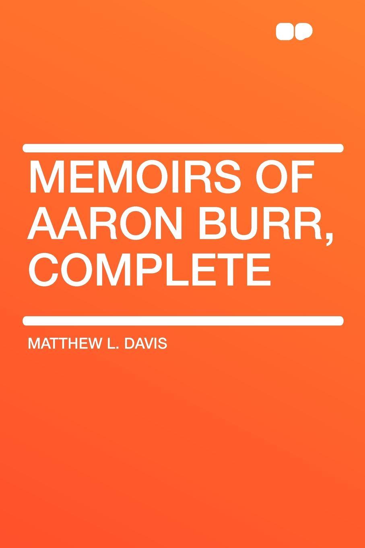 Matthew L. Davis Memoirs of Aaron Burr, Complete aaron hill merope