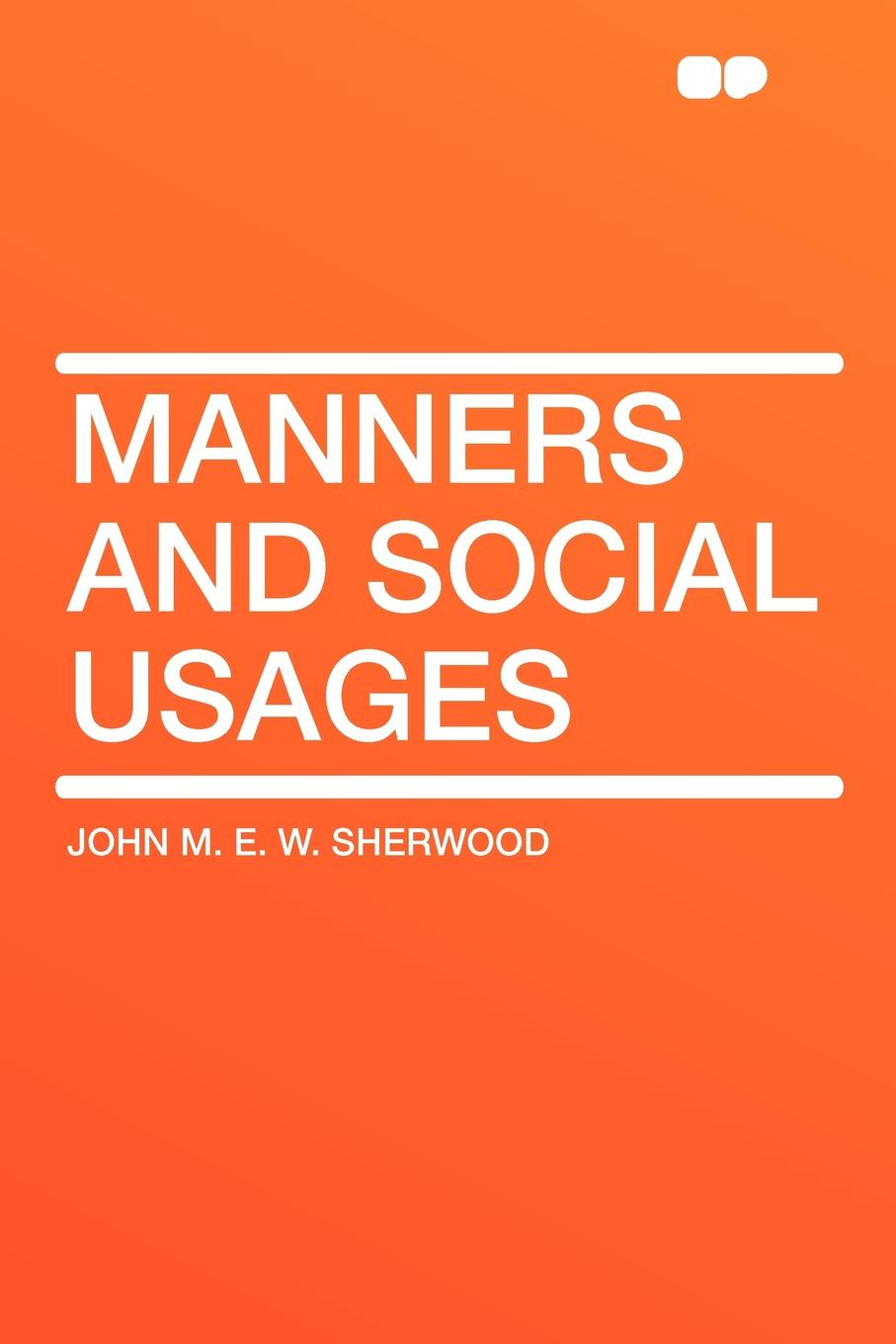John M. E. W. Sherwood Manners and Social Usages