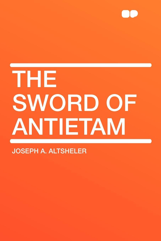 Joseph A. Altsheler The Sword of Antietam daughter of the sword
