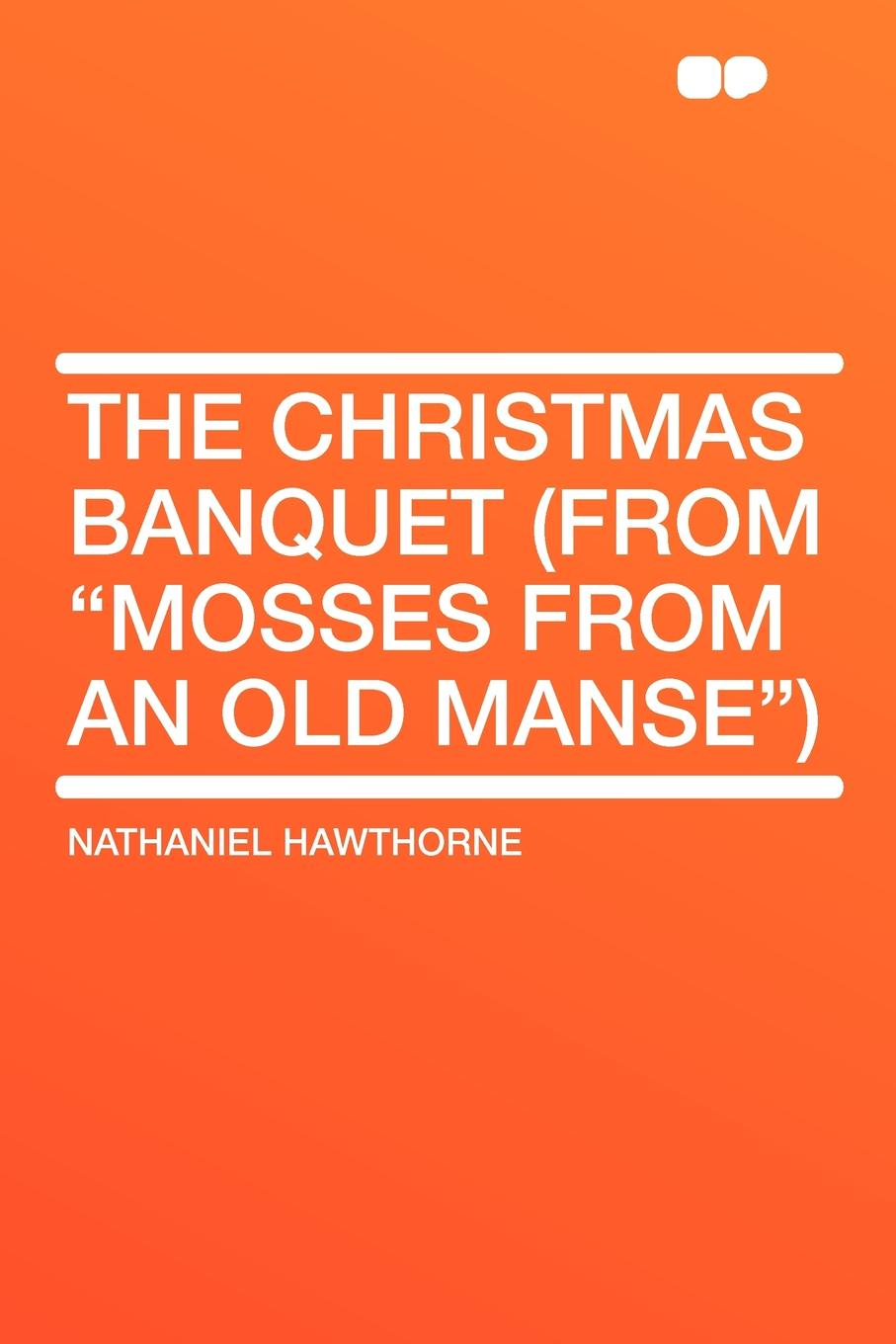 Hawthorne Nathaniel The Christmas Banquet (From Mosses from an Old Manse)