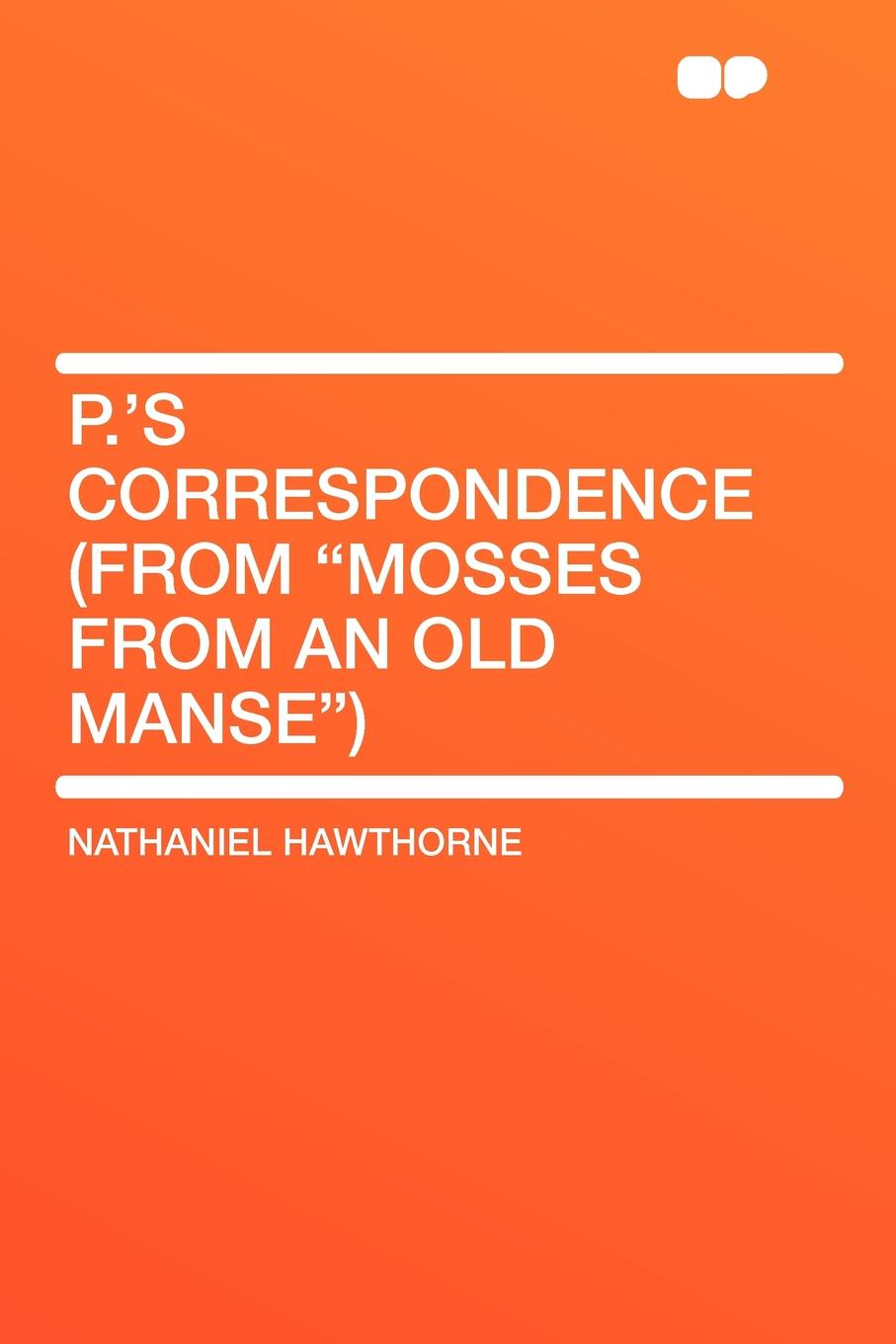 Hawthorne Nathaniel P.'s Correspondence (From Mosses from an Old Manse) hawthorne nathaniel john inglefield s thanksgiving