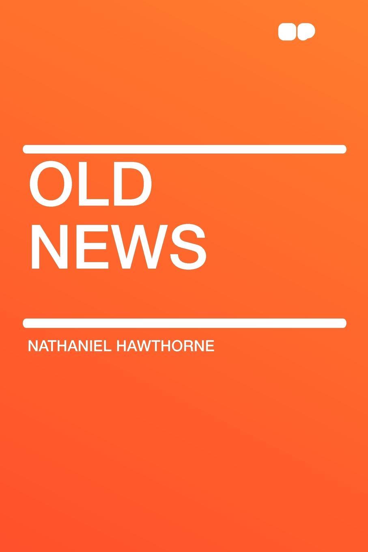 Hawthorne Nathaniel Old News