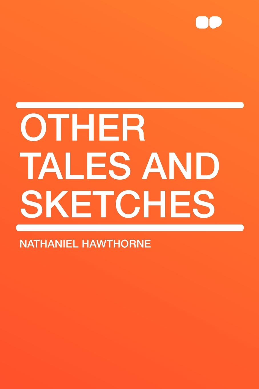 Hawthorne Nathaniel Other Tales and Sketches