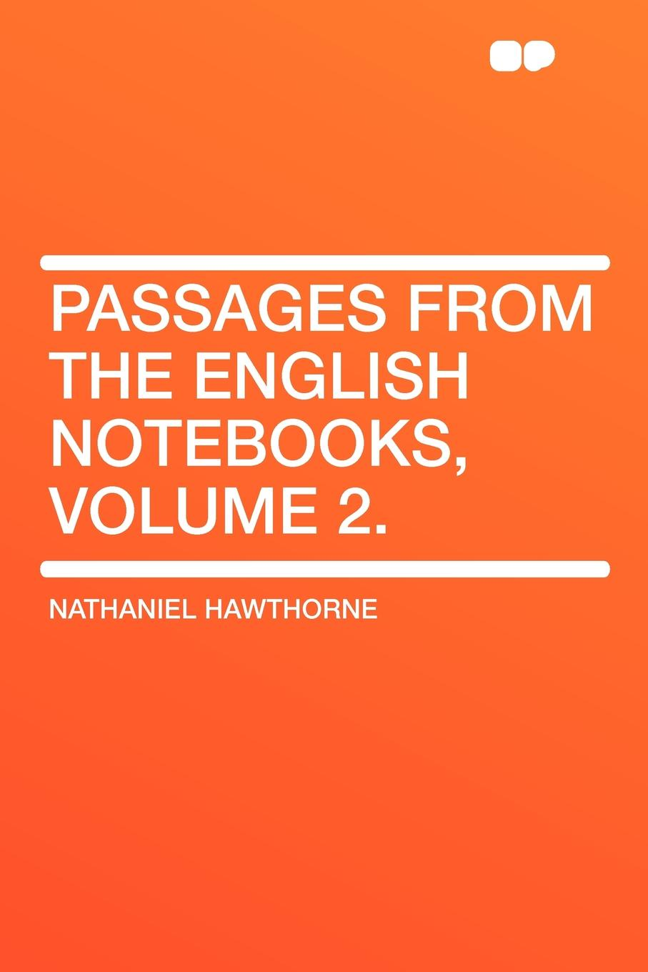 Hawthorne Nathaniel Passages from the English Notebooks, Volume 2. hawthorne nathaniel passages from the english notebooks complete