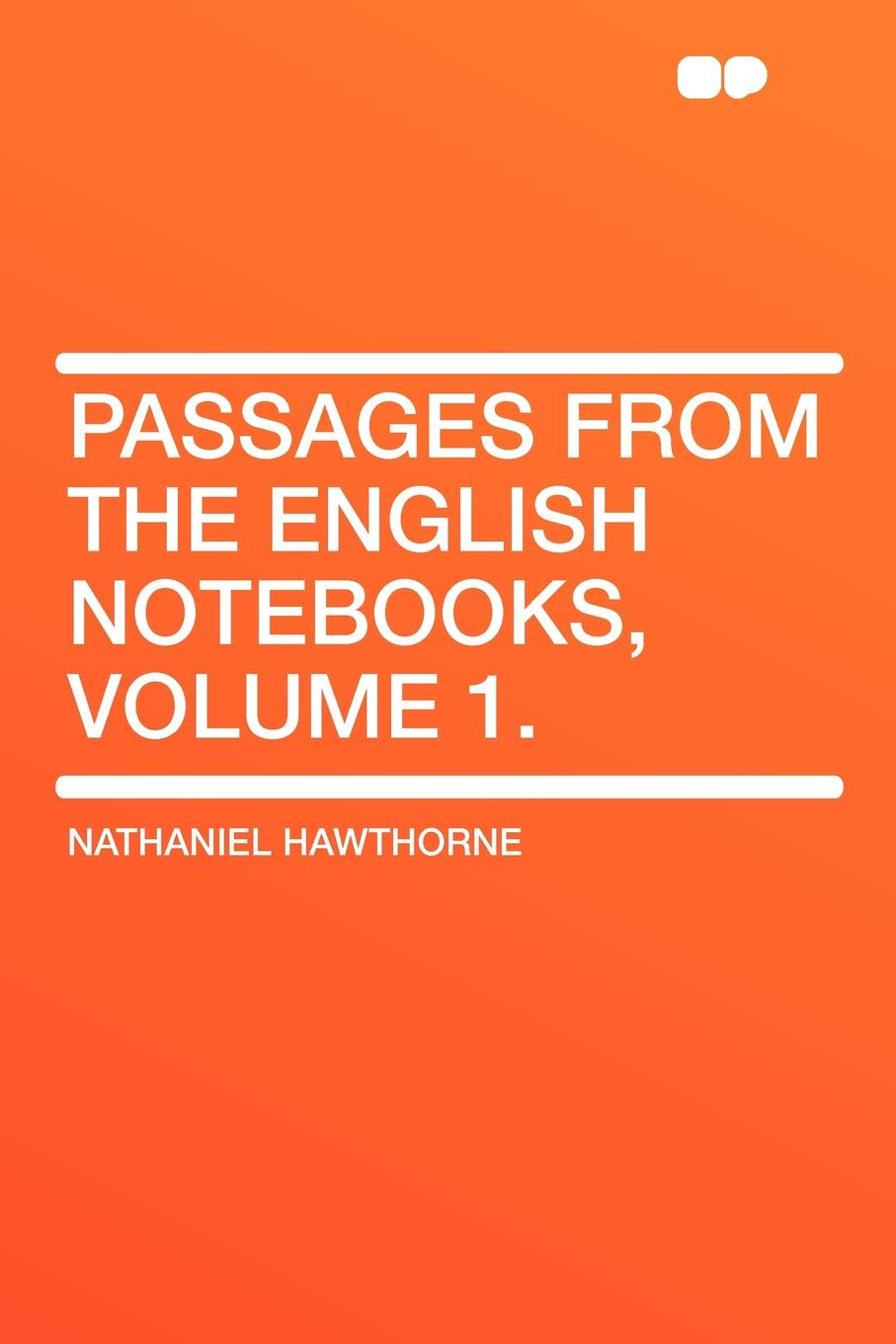 Hawthorne Nathaniel Passages from the English Notebooks, Volume 1. hawthorne nathaniel passages from the english notebooks complete