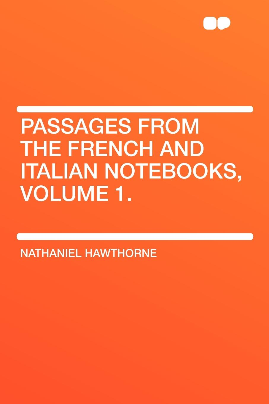 Hawthorne Nathaniel Passages from the French and Italian Notebooks, Volume 1. hawthorne nathaniel passages from the english notebooks complete