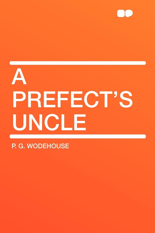 P. G. Wodehouse A Prefects Uncle