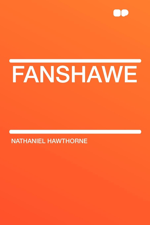 Hawthorne Nathaniel Fanshawe nathaniel hawthorne fanshawe