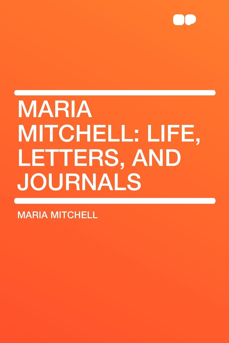 Maria Mitchell Mitchell. Life, Letters, and Journals