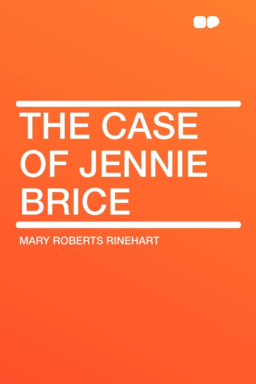 Mary Roberts Rinehart The Case of Jennie Brice