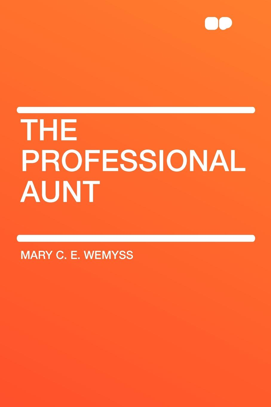 Фото - Mary C. E. Wemyss The Professional Aunt mary wilson anne the c e o and the secret heiress