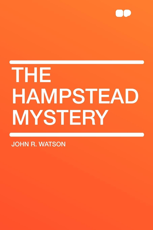 John R. Watson The Hampstead Mystery john bigelow the mystery of sleep