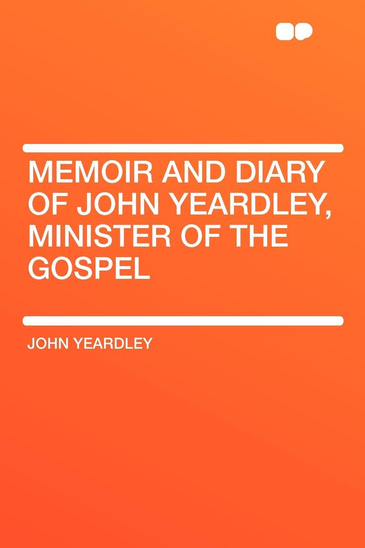 John Yeardley Memoir and Diary of John Yeardley, Minister of the Gospel stella cipres gospel of john