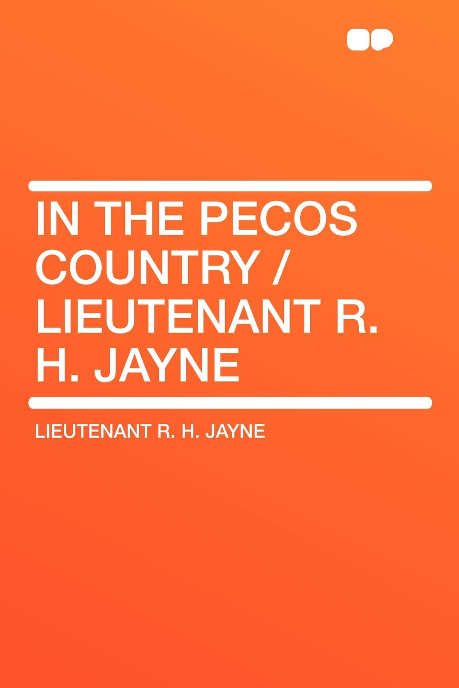 Lieutenant R. H. Jayne In the Pecos Country /