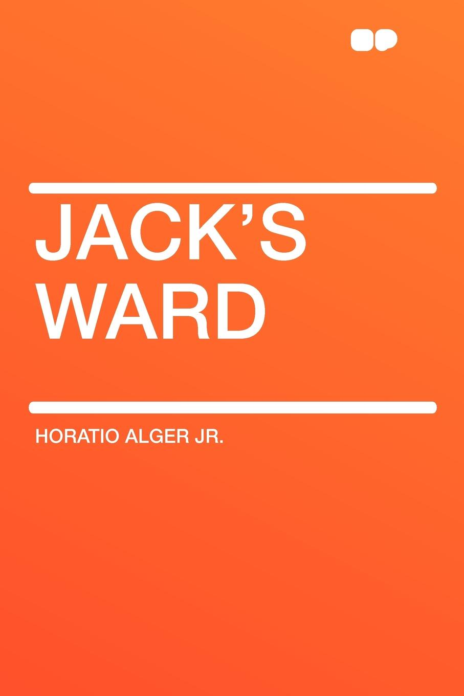 Horatio Alger Jr. Jack's Ward alger horatio jr grand ther baldwin s thanksgiving with other ballads and poems