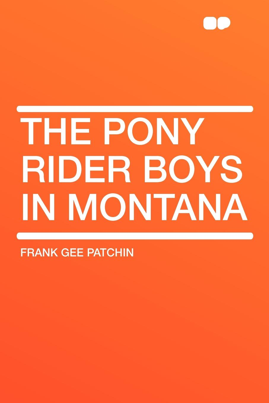 Frank Gee Patchin The Pony Rider Boys in Montana the perfect pony