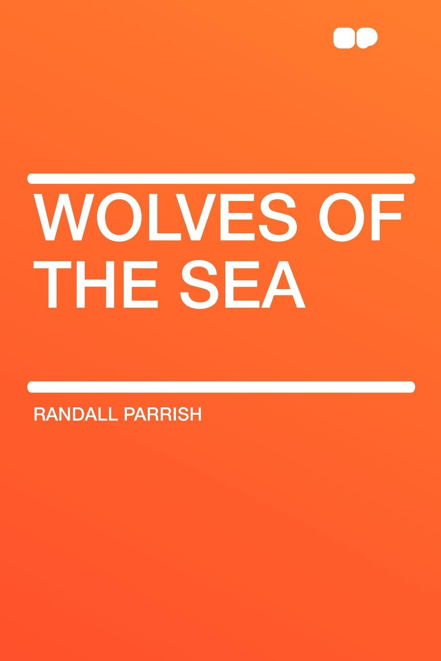 Randall Parrish Wolves of the Sea bad wolves