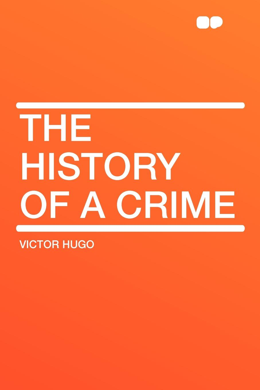 Фото - Victor Hugo The History of a Crime tooth of crime