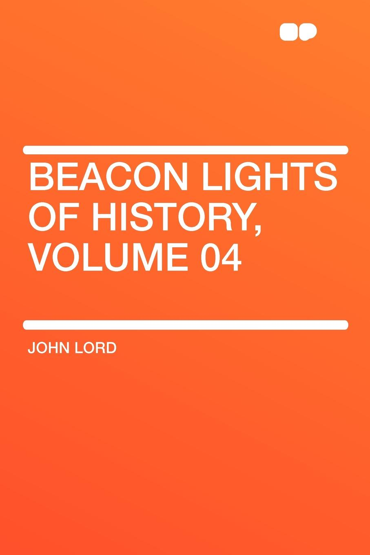 лучшая цена John Lord Beacon Lights of History, Volume 04