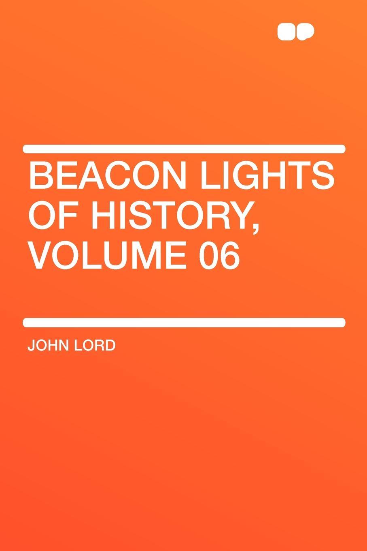 лучшая цена John Lord Beacon Lights of History, Volume 06