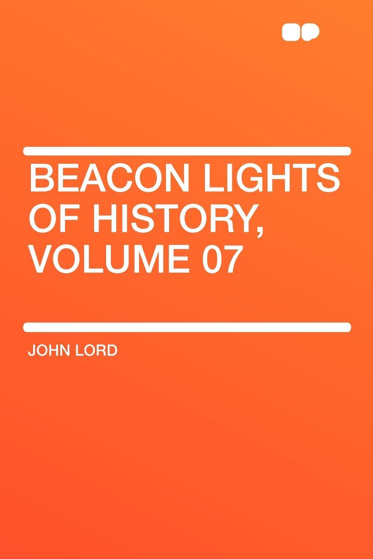 лучшая цена John Lord Beacon Lights of History, Volume 07