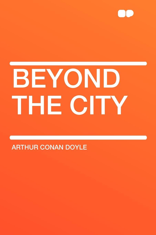 Arthur Conan Doyle Beyond the City doyle arthur conan beyond the city