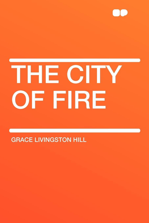 лучшая цена Grace Livingston Hill The City of Fire