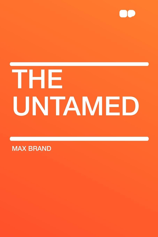 цена Max Brand The Untamed онлайн в 2017 году