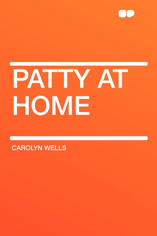 Carolyn Wells Patty at Home