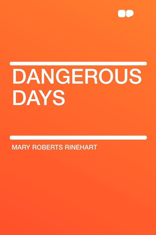Mary Roberts Rinehart Dangerous Days