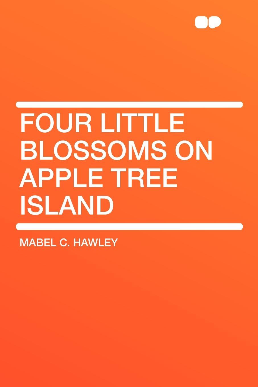 Mabel C. Hawley Four Little Blossoms on Apple Tree Island new magnetic simulation apple tree apple tree
