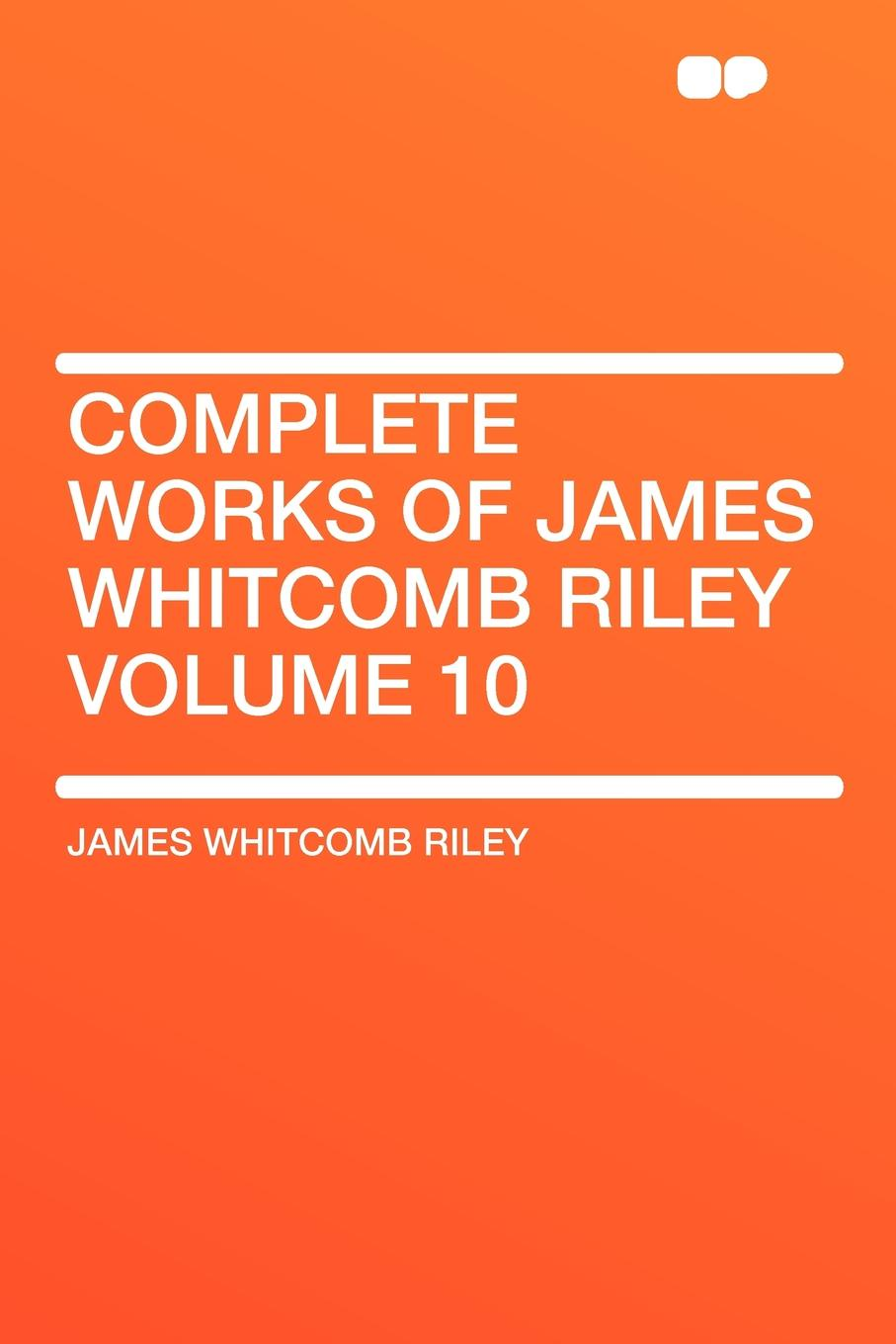 James Whitcomb Riley Complete Works of James Whitcomb Riley Volume 10 lucinda riley tormiõde