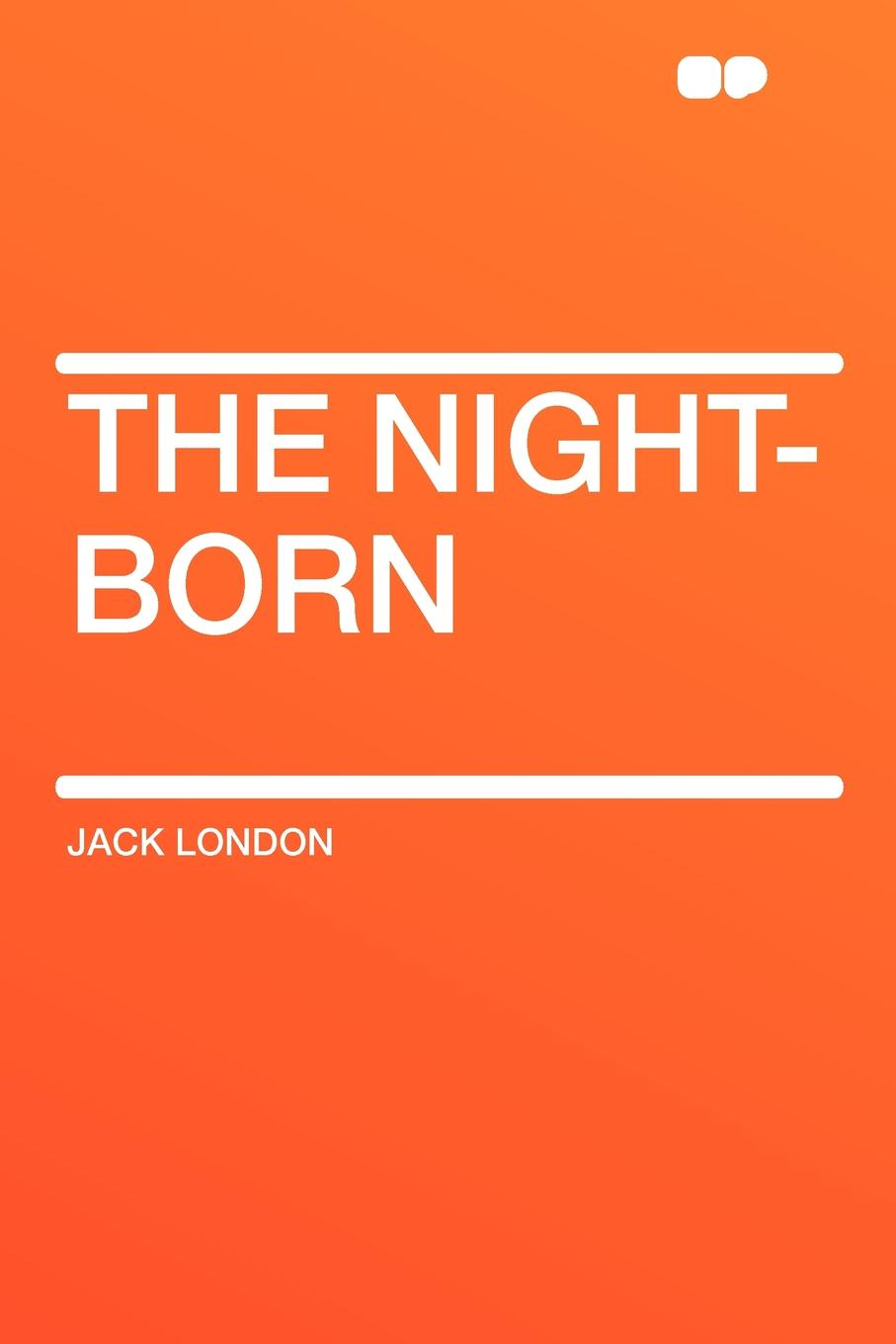 Jack London The Night-Born london jack the night born and other tales